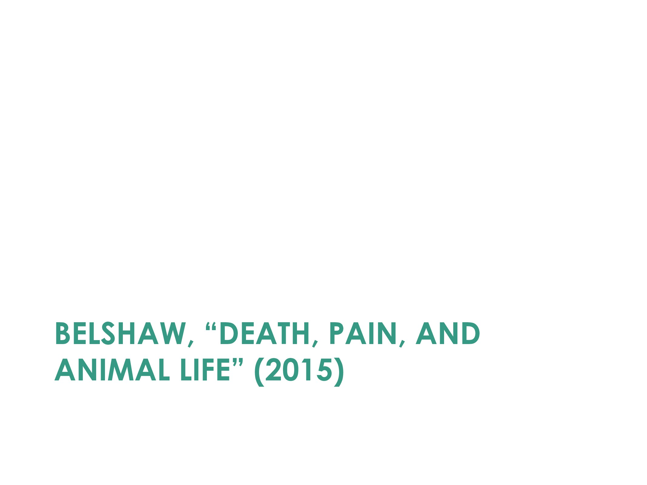 """BELSHAW, """"DEATH, PAIN, AND ANIMAL LIFE"""" (2015)"""