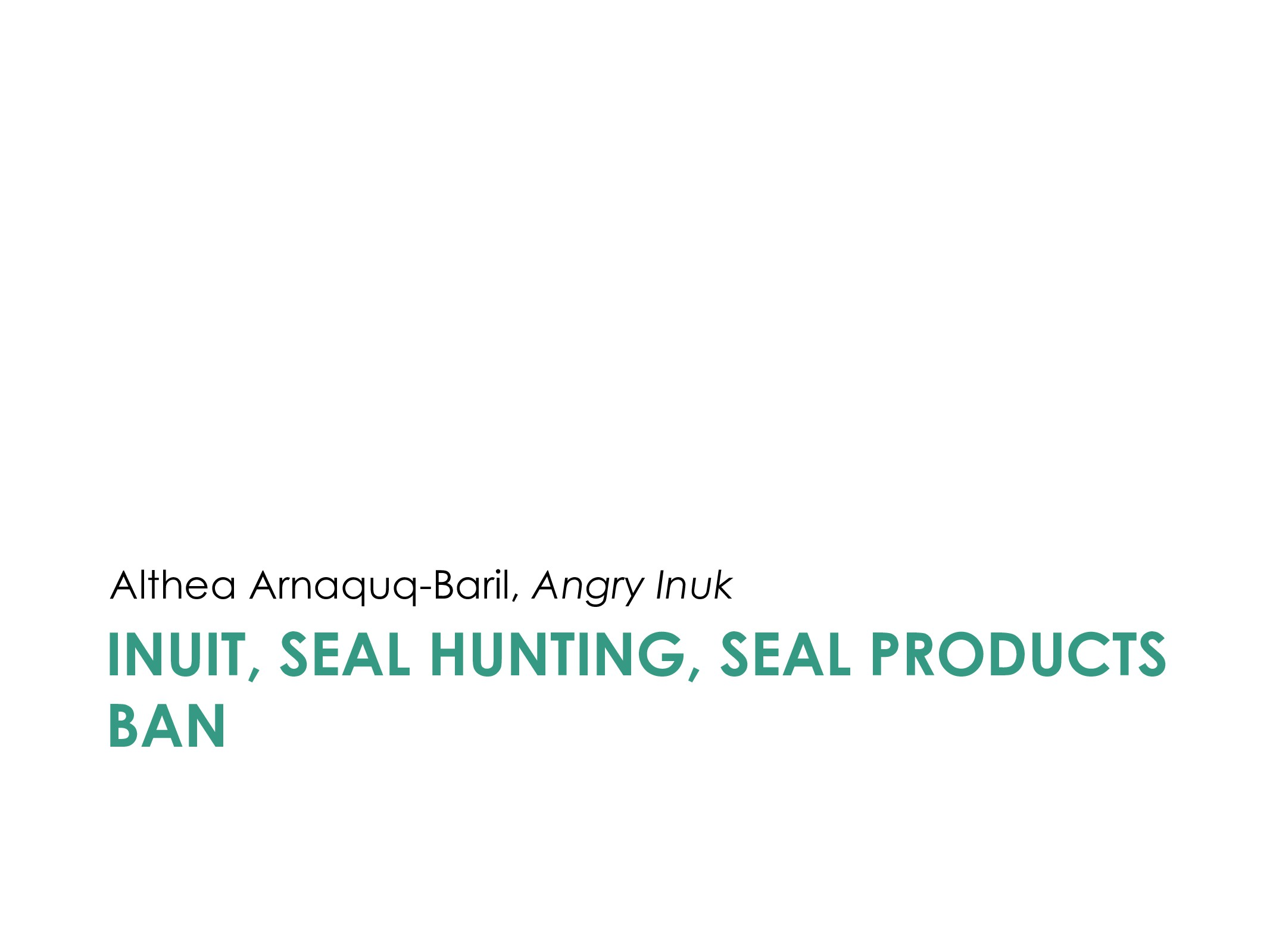 INUIT, SEAL HUNTING, SEAL PRODUCTS BAN Althea A...