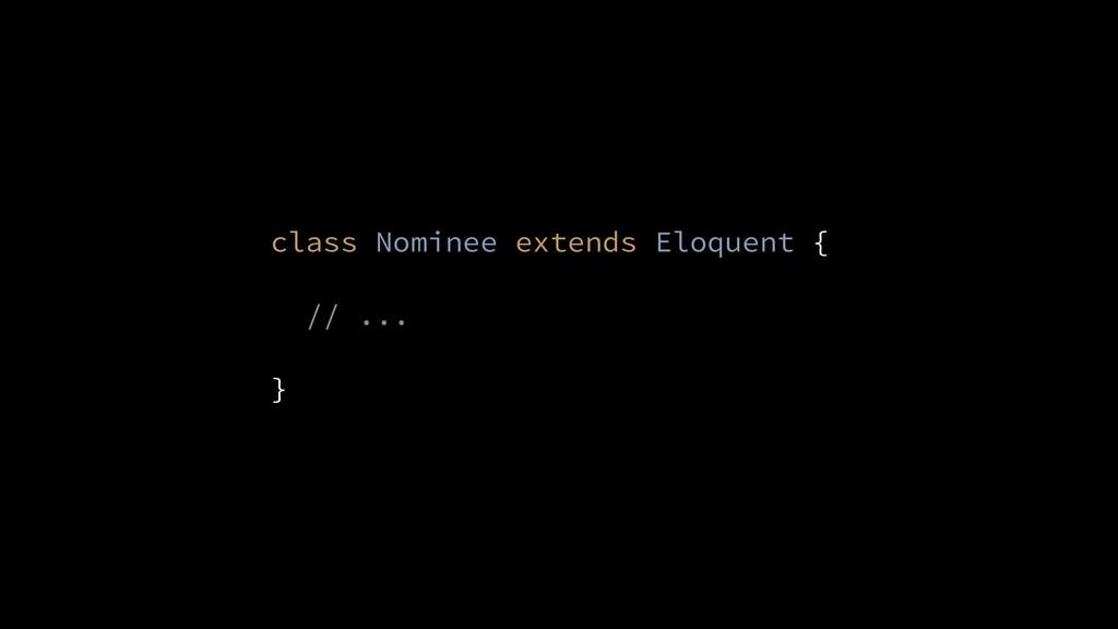 class Nominee extends Eloquent { ! // ... ! }