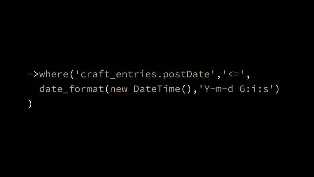 ->where('craft_entries.postDate','<=', date_for...
