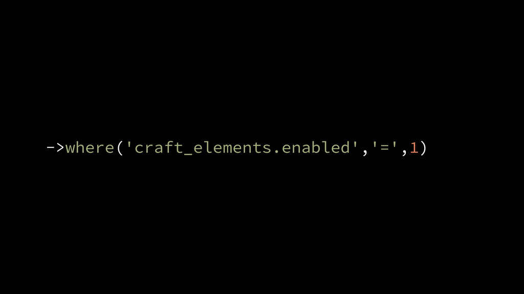 ->where('craft_elements.enabled','=',1)