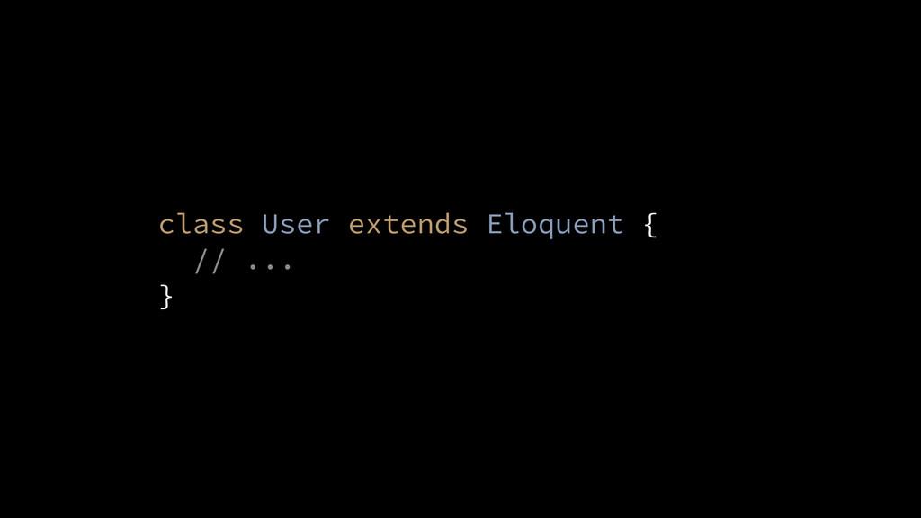 // ... } class User extends Eloquent {