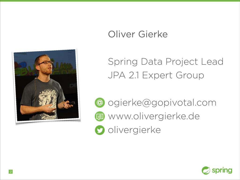 !2 Oliver Gierke ! Spring Data Project Lead JPA...