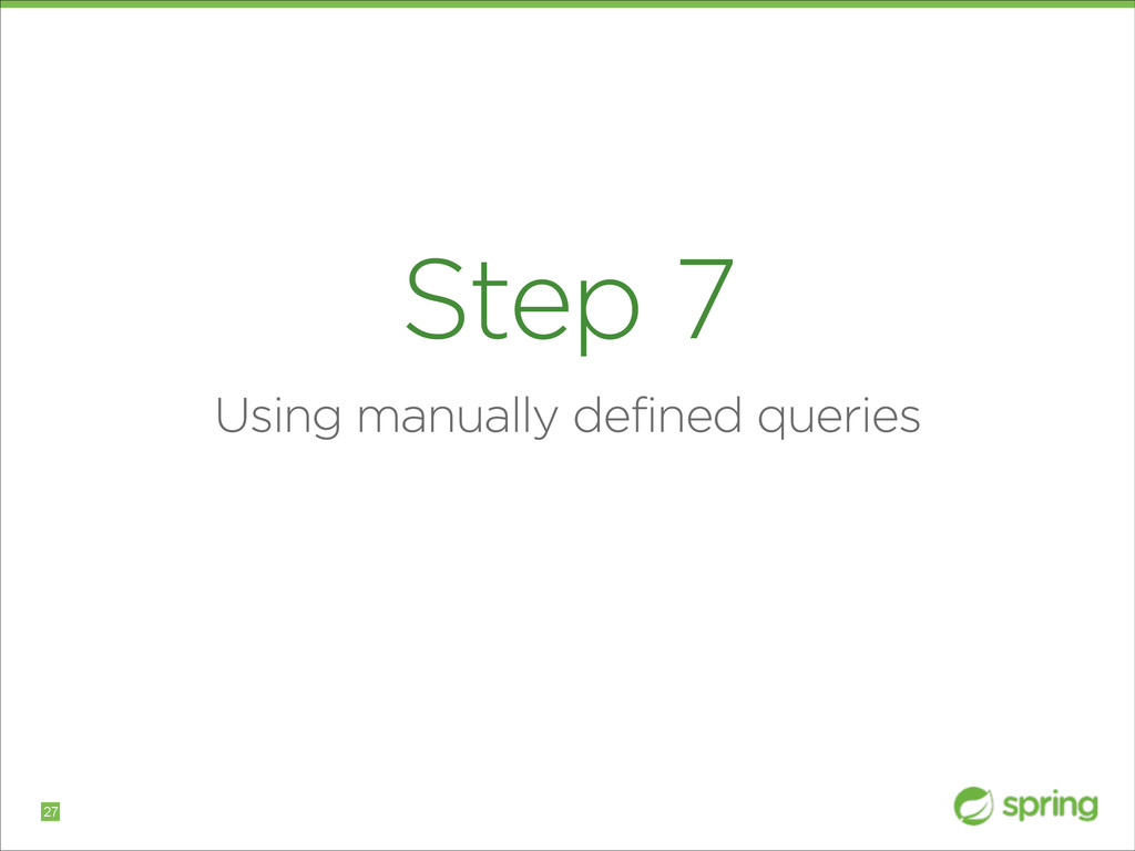 Step 7 Using manually defined queries !27