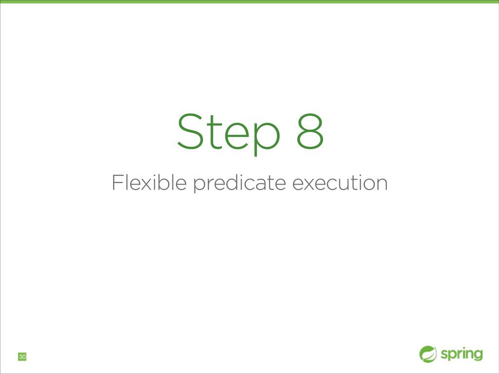 Step 8 Flexible predicate execution !30