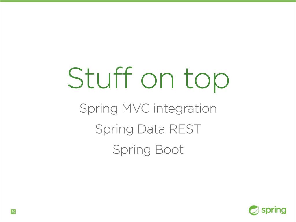 Stuff on top Spring MVC integration Spring Data...