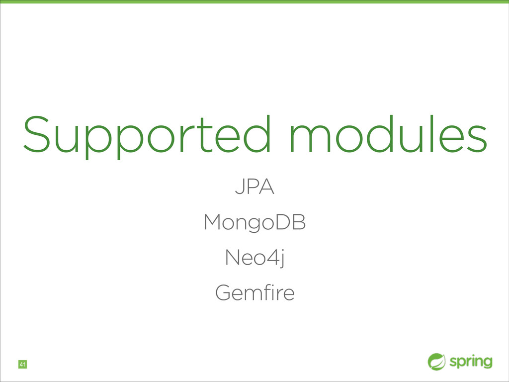 Supported modules JPA MongoDB Neo4j Gemfire !41