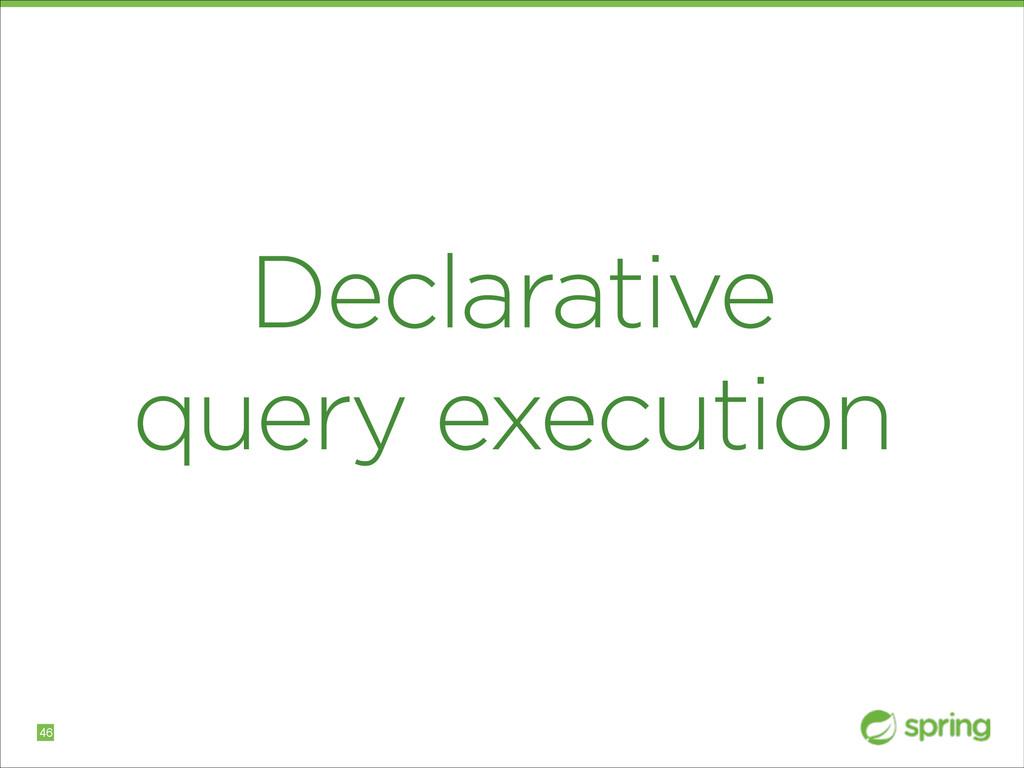 Declarative query execution !46