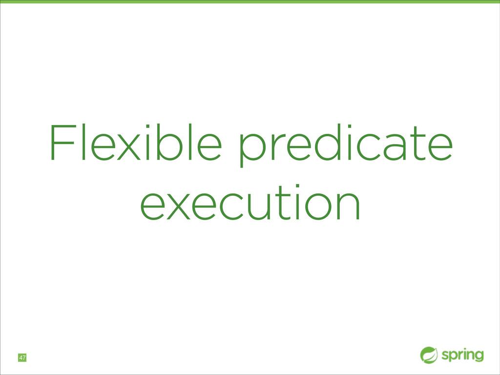 Flexible predicate execution !47