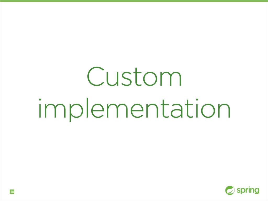 Custom implementation !48