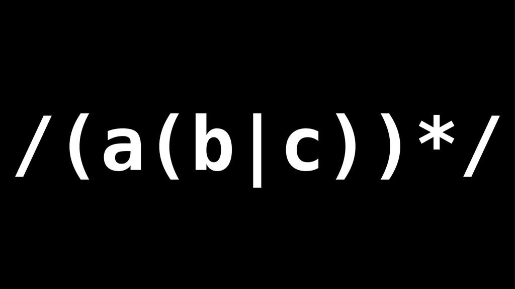 /(a(b|c))*/