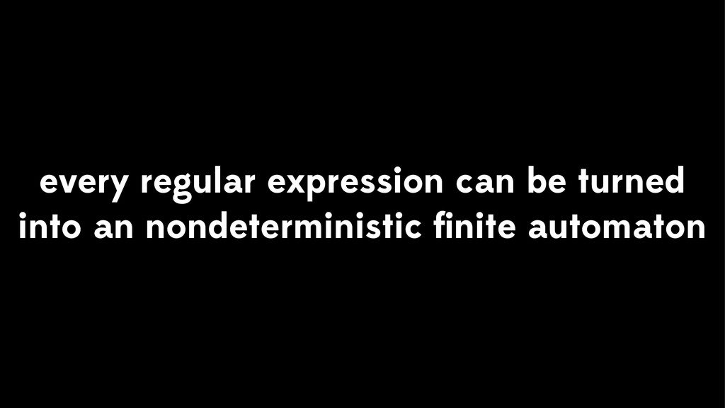 every regular expression can be turned into an ...