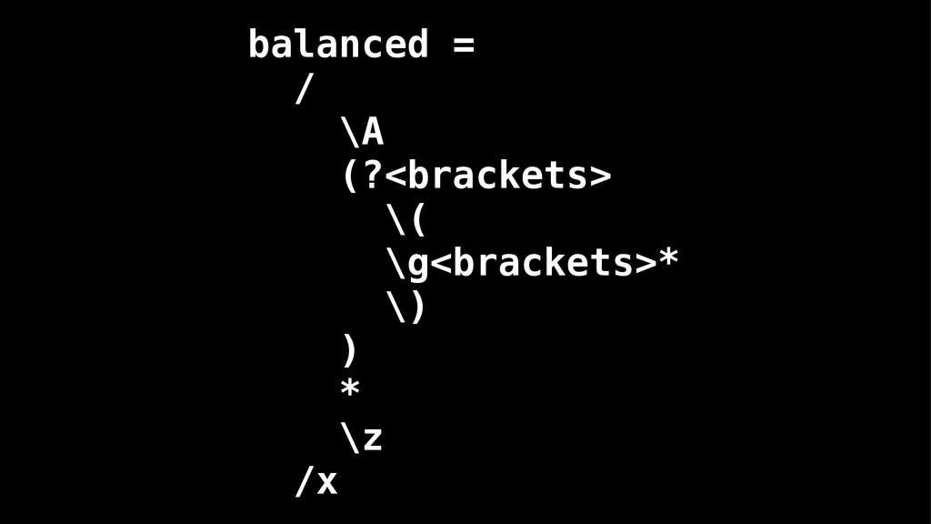 balanced = / \A (?<brackets> \( \g<brackets>* \...