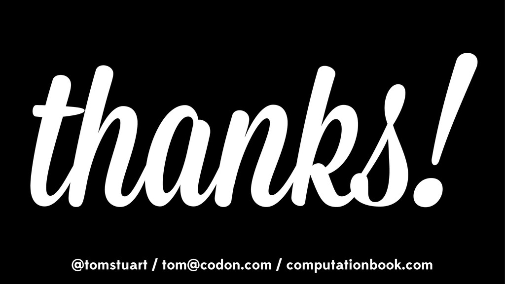 thank ! @tomstuart / tom@codon.com / computatio...
