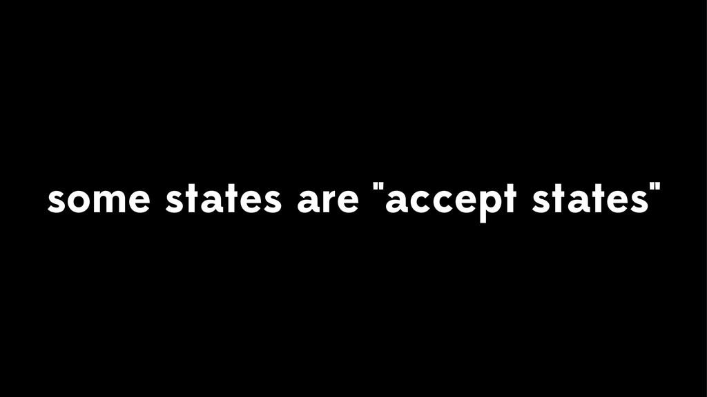 "some states are ""accept states"""