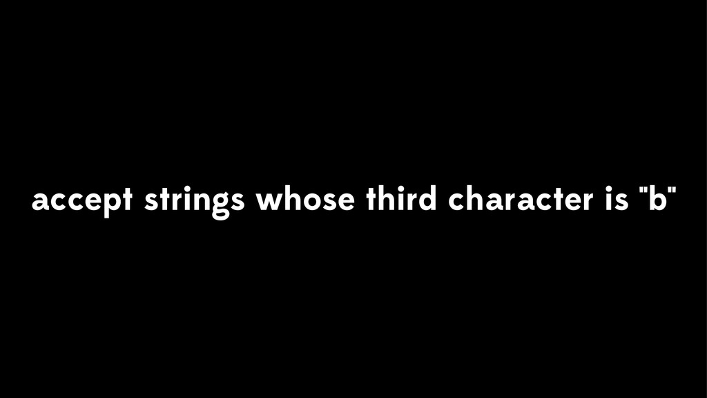 "accept strings whose third character is ""b"""