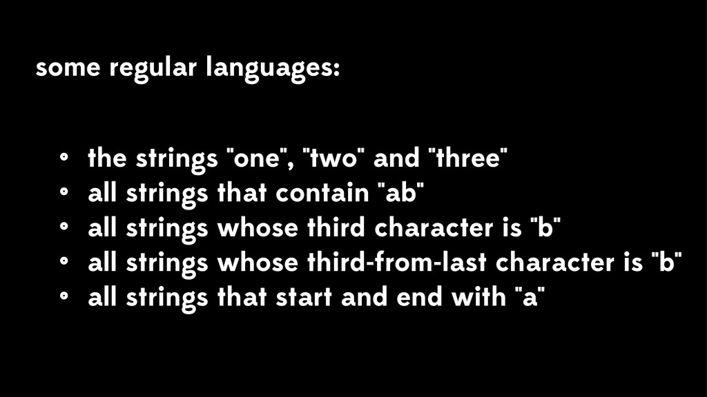 "some regular languages: • the strings ""one"", ""t..."