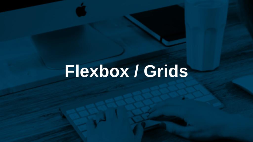 Flexbox / Grids