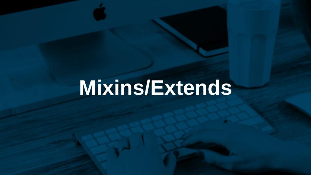 Mixins/Extends