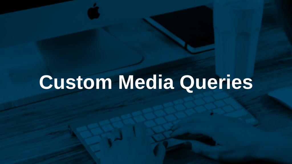 Custom Media Queries