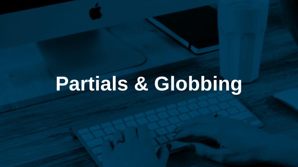 Partials & Globbing