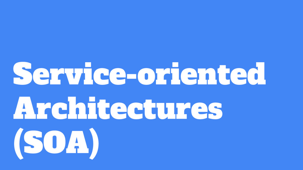 Service-oriented Architectures (SOA)