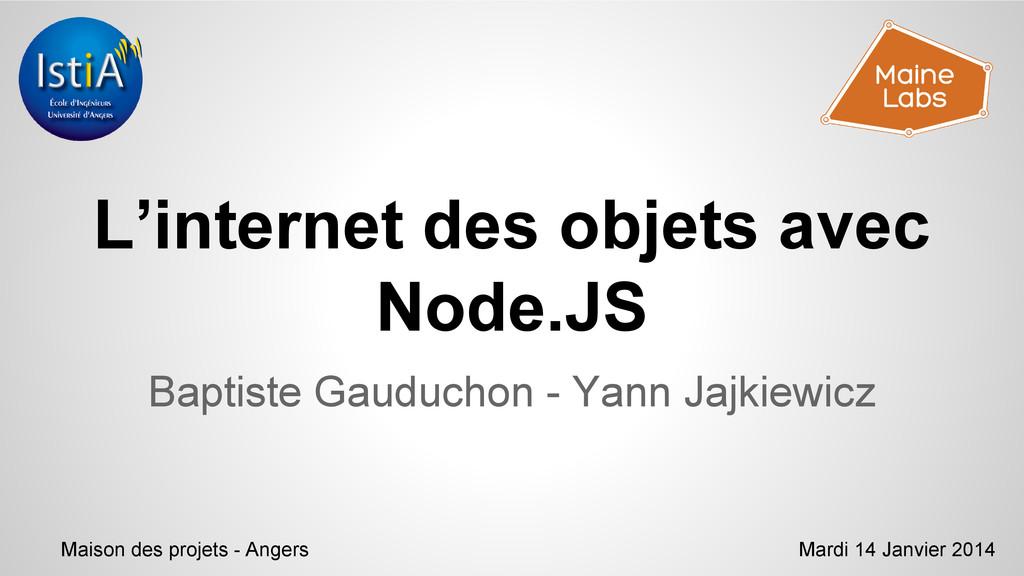 L'internet des objets avec Node.JS Baptiste Gau...