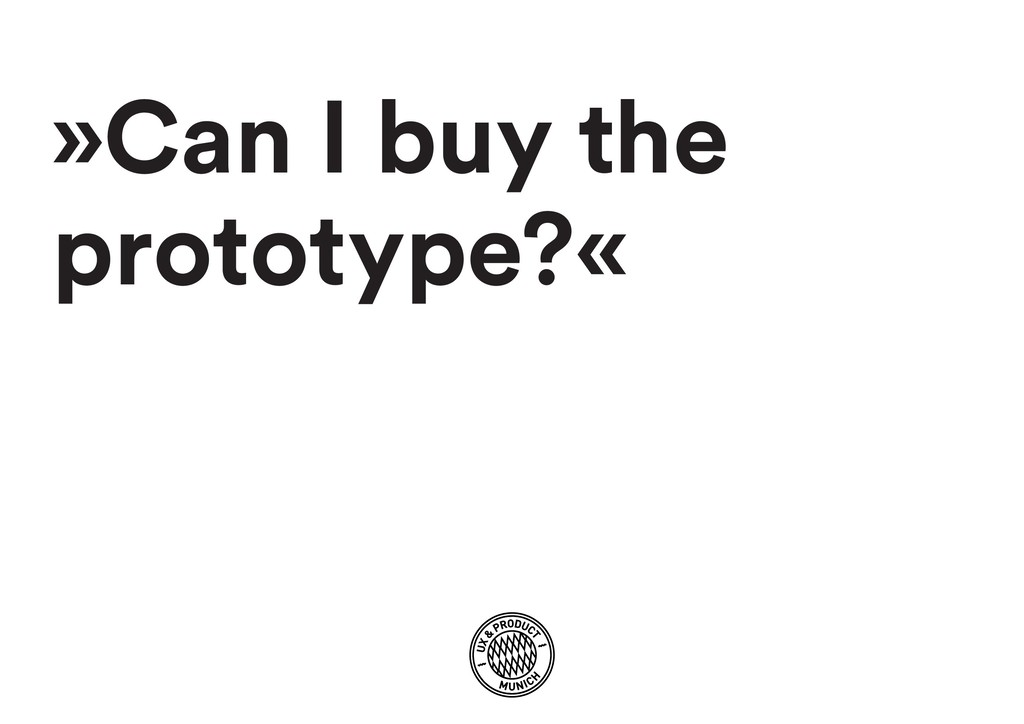 »Can I buy the prototype?«