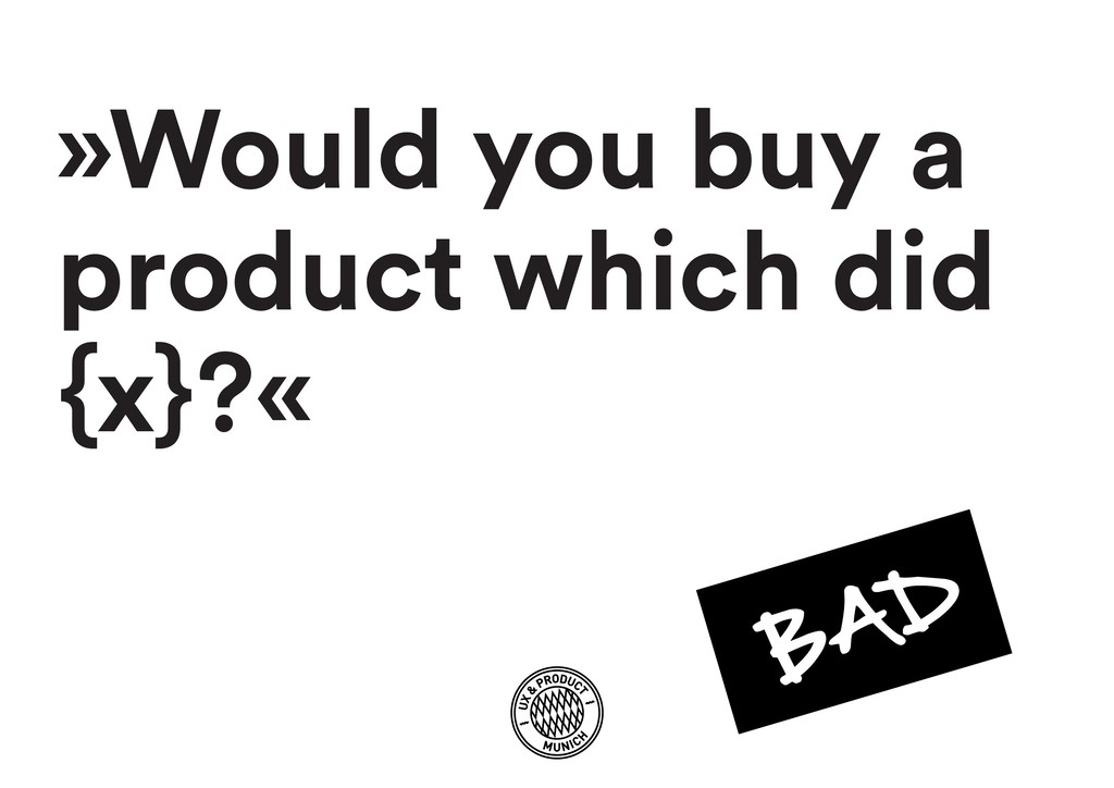 »Would you buy a product which did {x}?«
