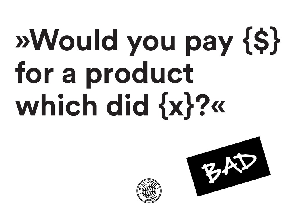 »Would you pay {$} for a product which did {x}?«