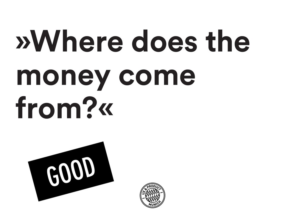 »Where does the money come from?«