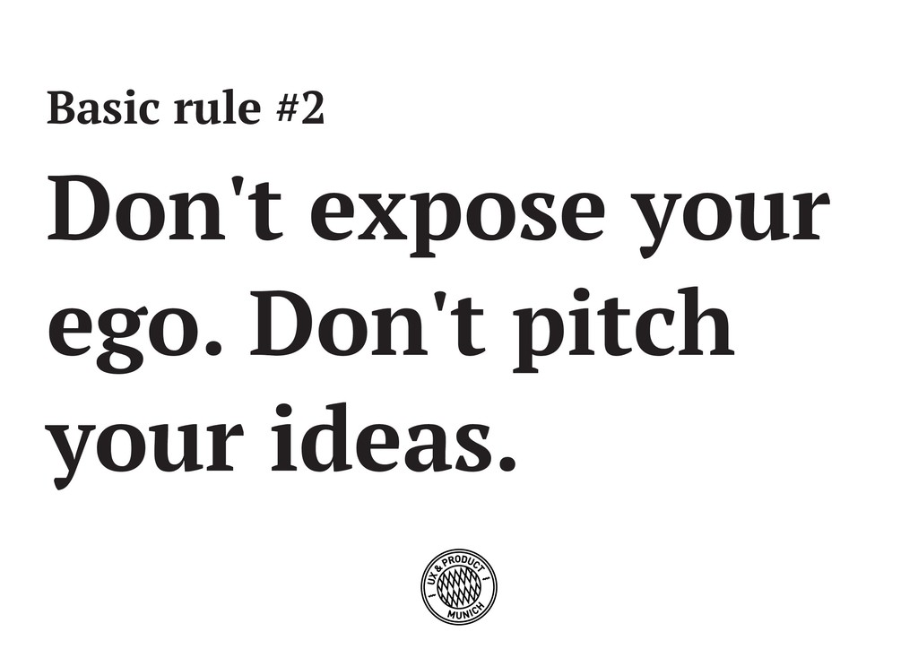 Basic rule #2 Don't expose your ego. Don't pitc...