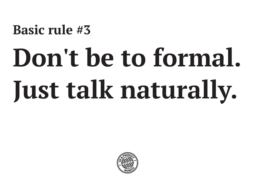 Basic rule #3 Don't be to formal. Just talk nat...