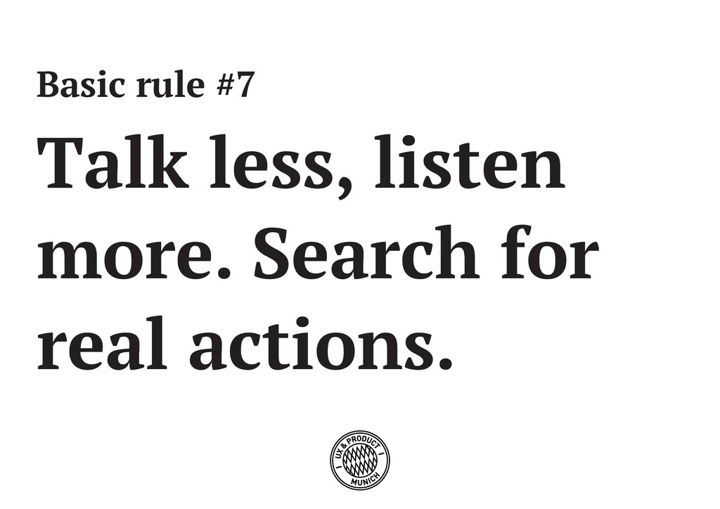 Basic rule #7 Talk less, listen more. Search fo...