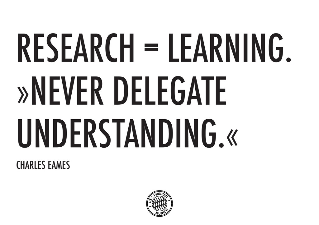 RESEARCH = LEARNING. »NEVER DELEGATE UNDERSTAND...