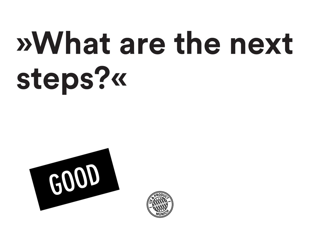 »What are the next steps?«