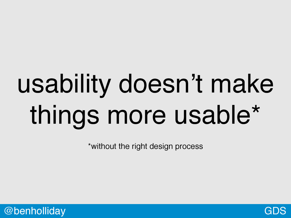 GDS @benholliday usability doesn't make things ...