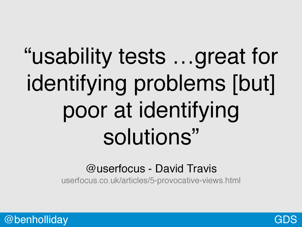 "GDS @benholliday ""usability tests …great for id..."