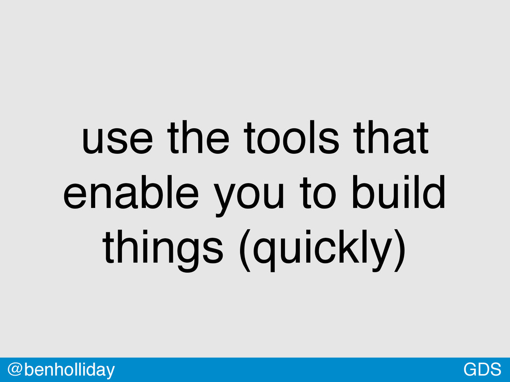 GDS @benholliday use the tools that enable you ...