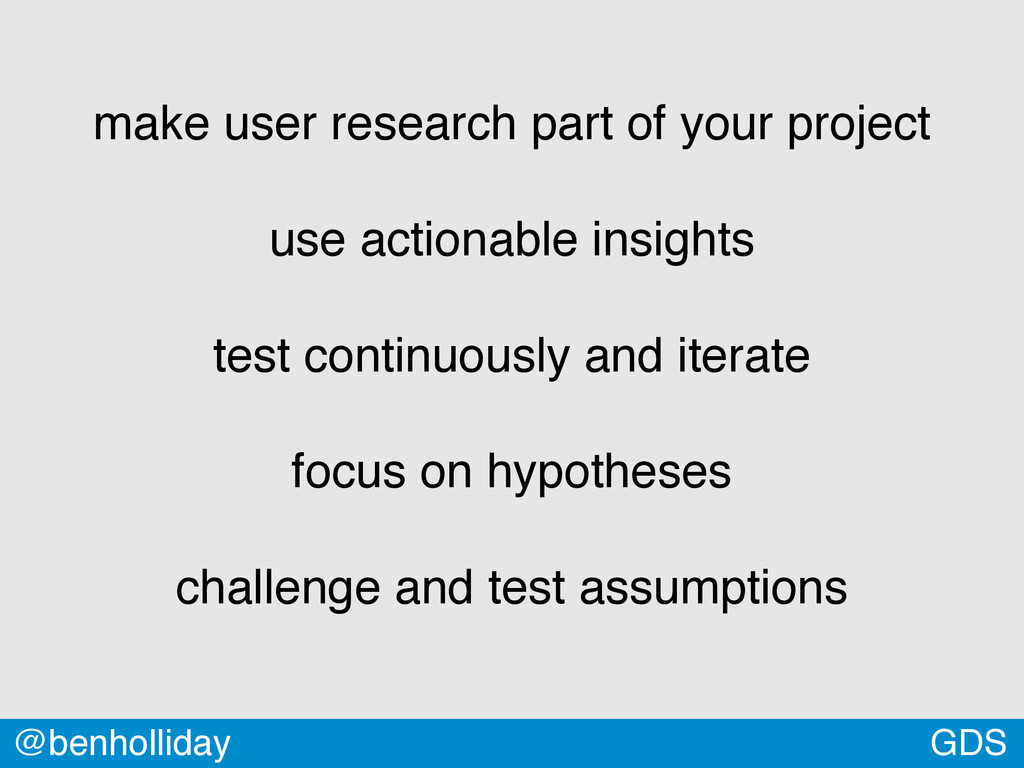 GDS @benholliday make user research part of you...