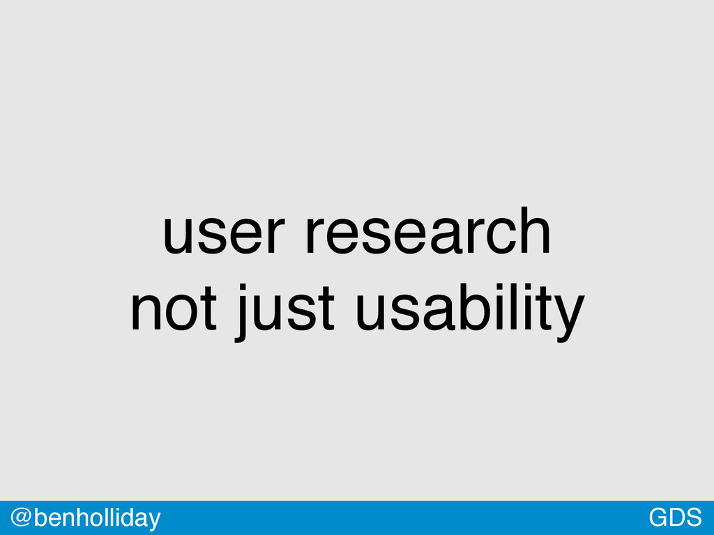 GDS @benholliday user research 
