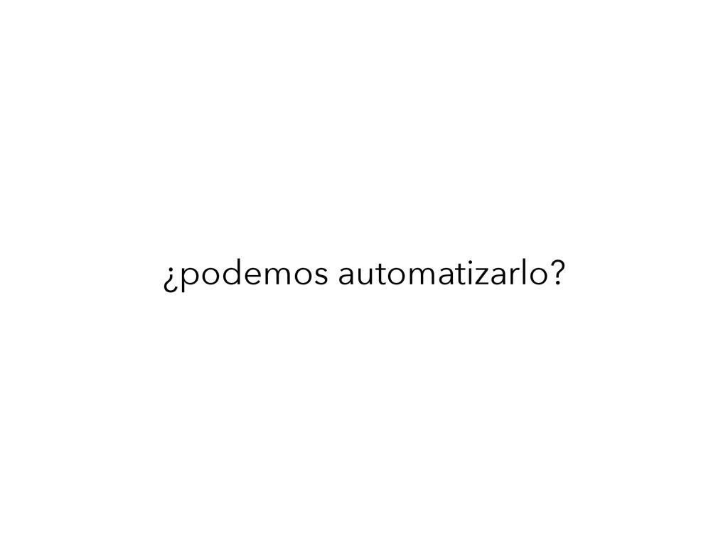 ¿podemos automatizarlo?