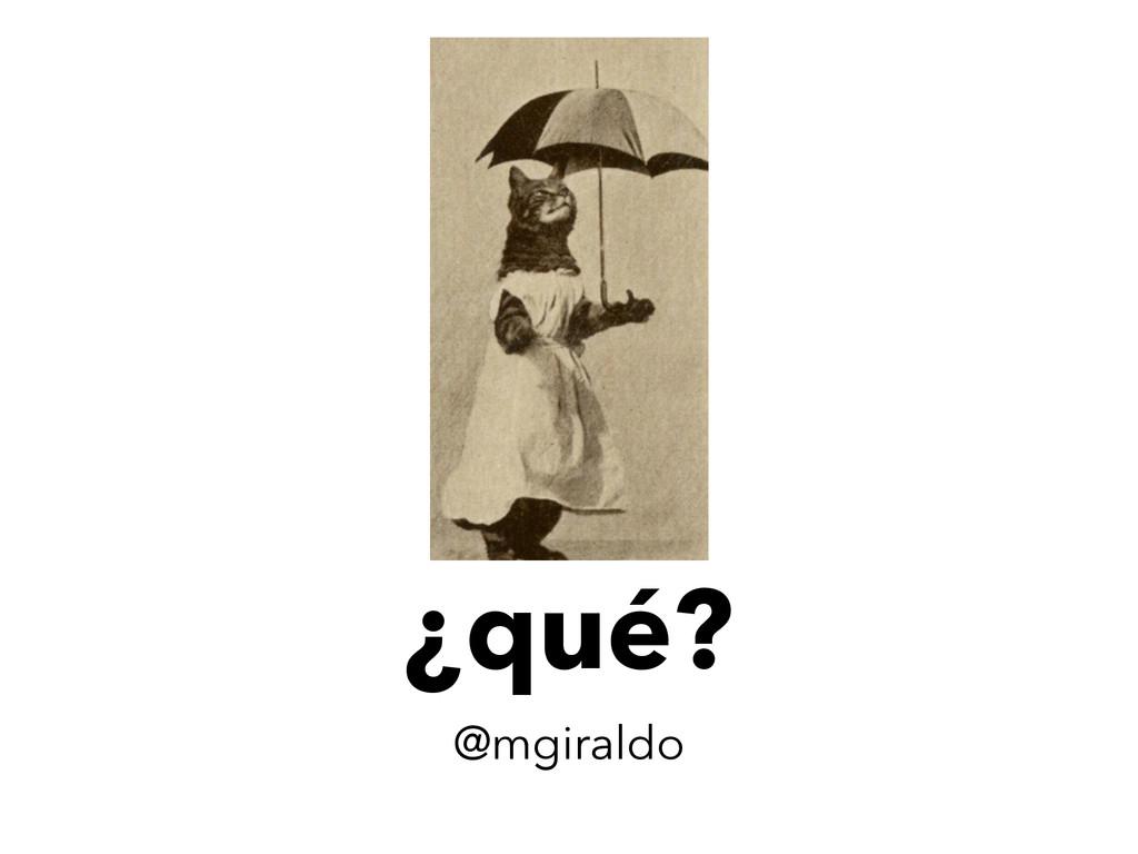 ¿qué? @mgiraldo