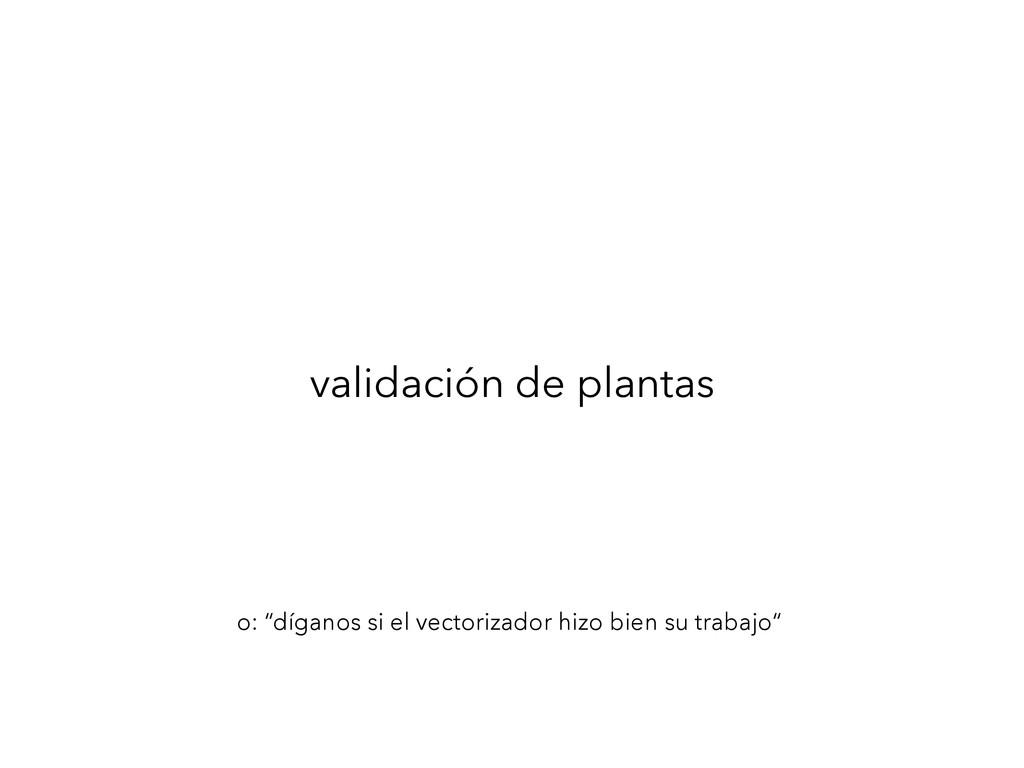 """validación de plantas o: """"díganos si el vectori..."""