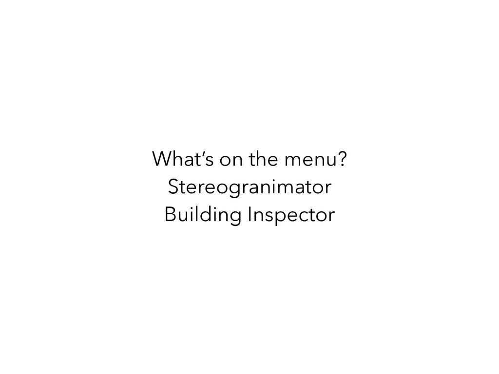 What's on the menu? Stereogranimator Building I...