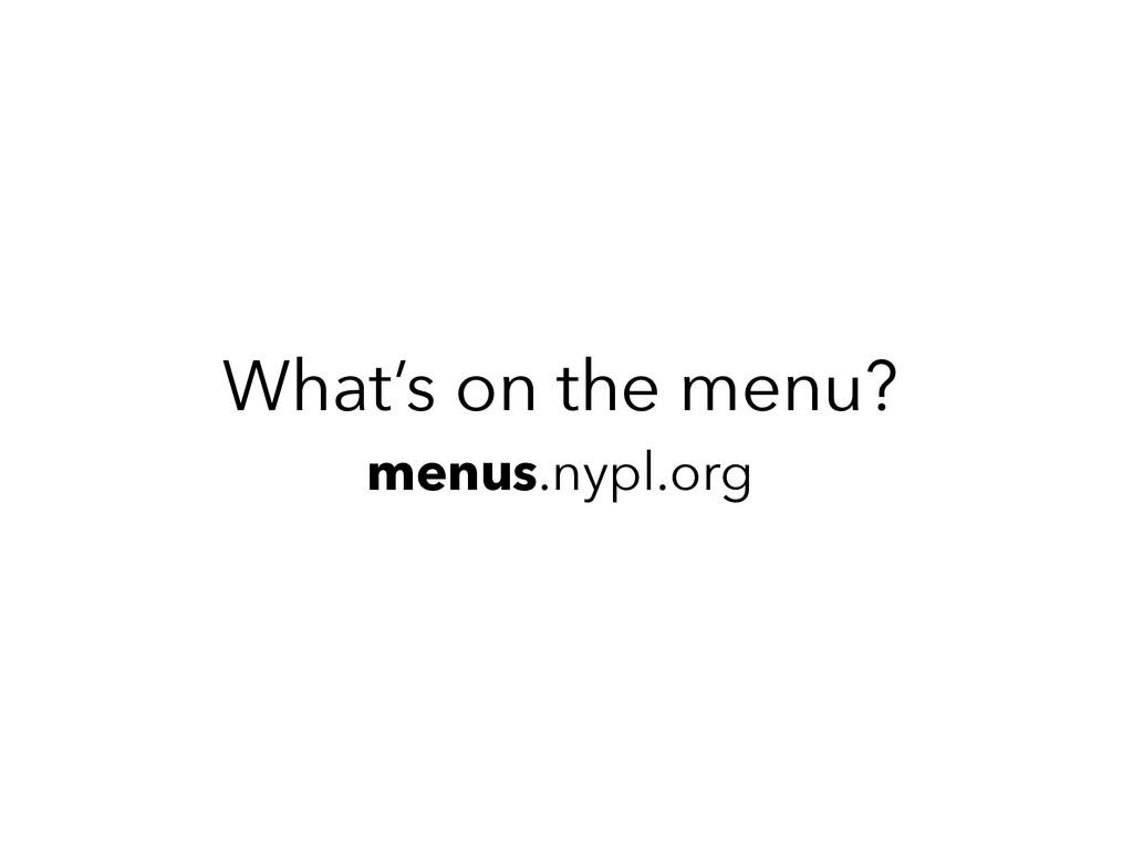 What's on the menu? menus.nypl.org