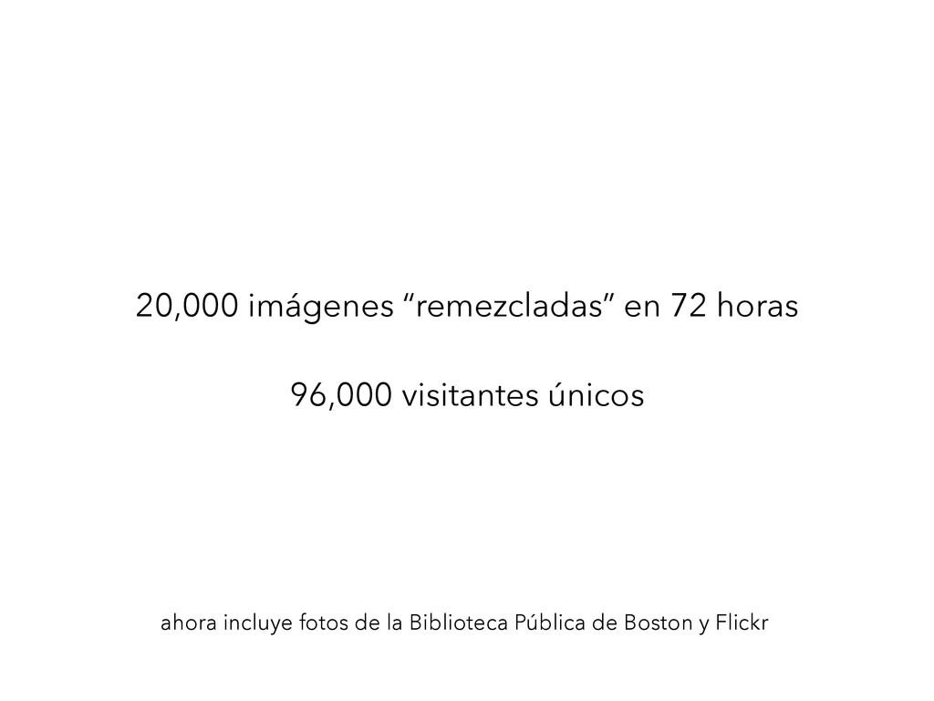 """20,000 imágenes """"remezcladas"""" en 72 horas ! 96,..."""