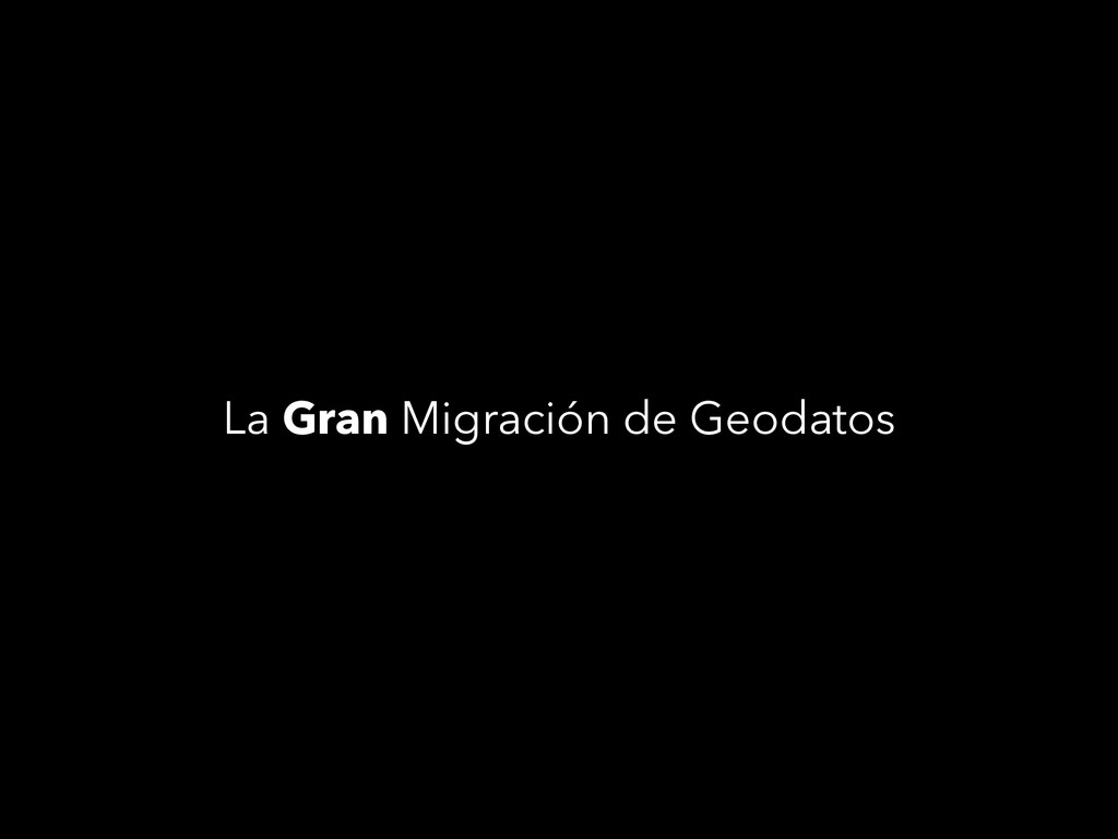 La Gran Migración de Geodatos