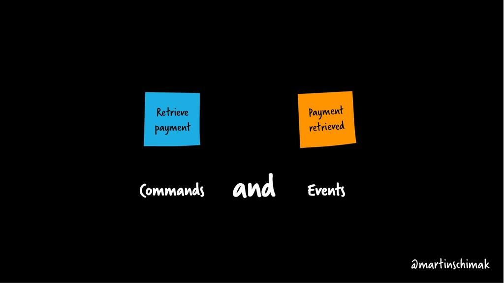 Commands Events @martinschimak and Retrieve pay...