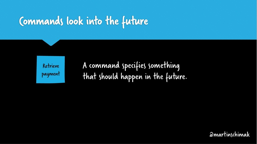 Commands look into the future A command specifi...